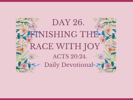Devotional Bible Study: Finishing The Race | Acts 20:24.
