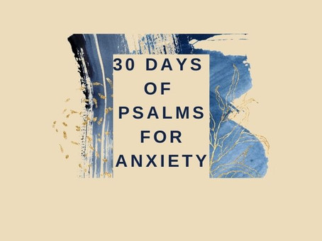 30 Psalms For Anxiety, Fear, Worry, And Depression.