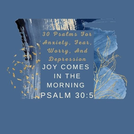 Devotional Bible Study: Joy Comes In The Morning   Psalm 30:5.