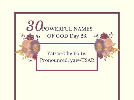 Yatsar-The Potter: Biblical Meaning And Praying The Names Of God.