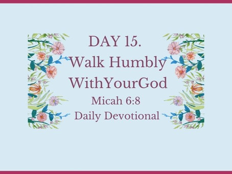 Devotional Bible Study: Walk Humbly With Your God|Micah 6:8.