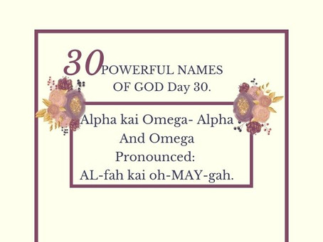 Alpha kai Omega- Alpha And Omega: Biblical Meaning & Praying The Names Of God.