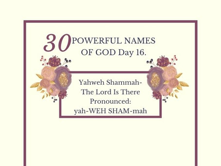 Yahweh Shammah-The Lord Is There: Biblical Meaning And Praying The Names Of God.