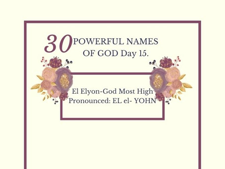 El Elyon-God Most High: Biblical Meaning And Praying The Names Of God.