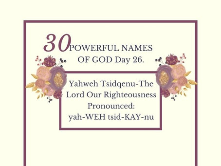 Yahweh Tsidqenu-The Lord Our Righteousness: Biblical Meaning And Praying The Names Of God.