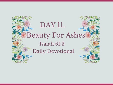 Devotional Bible Study: Beauty For Ashes Isaiah 61:3.