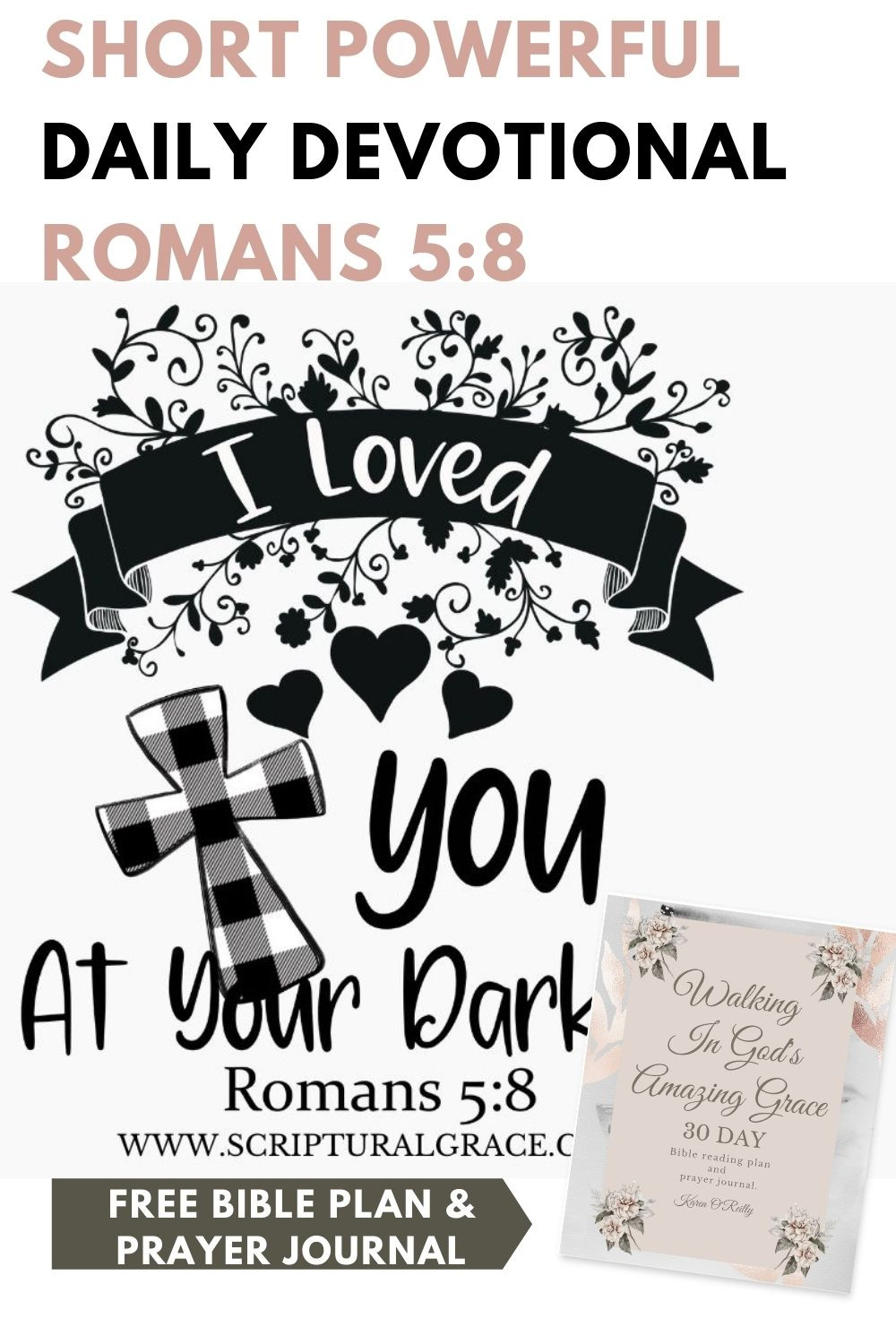 Iloved you at your darkest, daily devotional bible study romans 5:8 free printable