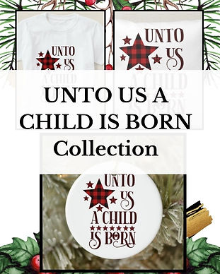 UNTO US A CHILD IS BORN COLLECTION.jpg