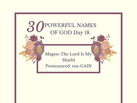 Magen-The Lord Is My Shield: Biblical Meaning And Praying The Names Of God.