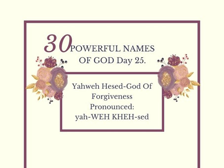 Yahweh Hesed-God Of Forgiveness: Biblical Meaning And Praying The Names Of God.