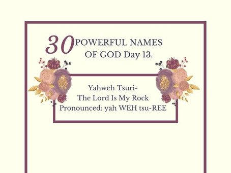 Yahweh Tsuri-The Lord Is My Rock: Biblical Meaning And Praying The Names Of God.