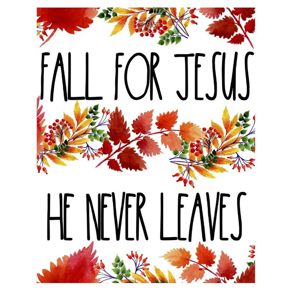 Fall For Jesus He Never Leaves Free Printable scripturalgrace.com.
