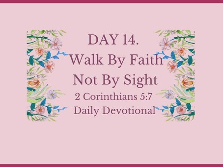 Devotional Bible Study: Walk By Faith Not By Sight | 2 Corinthians 5:7.