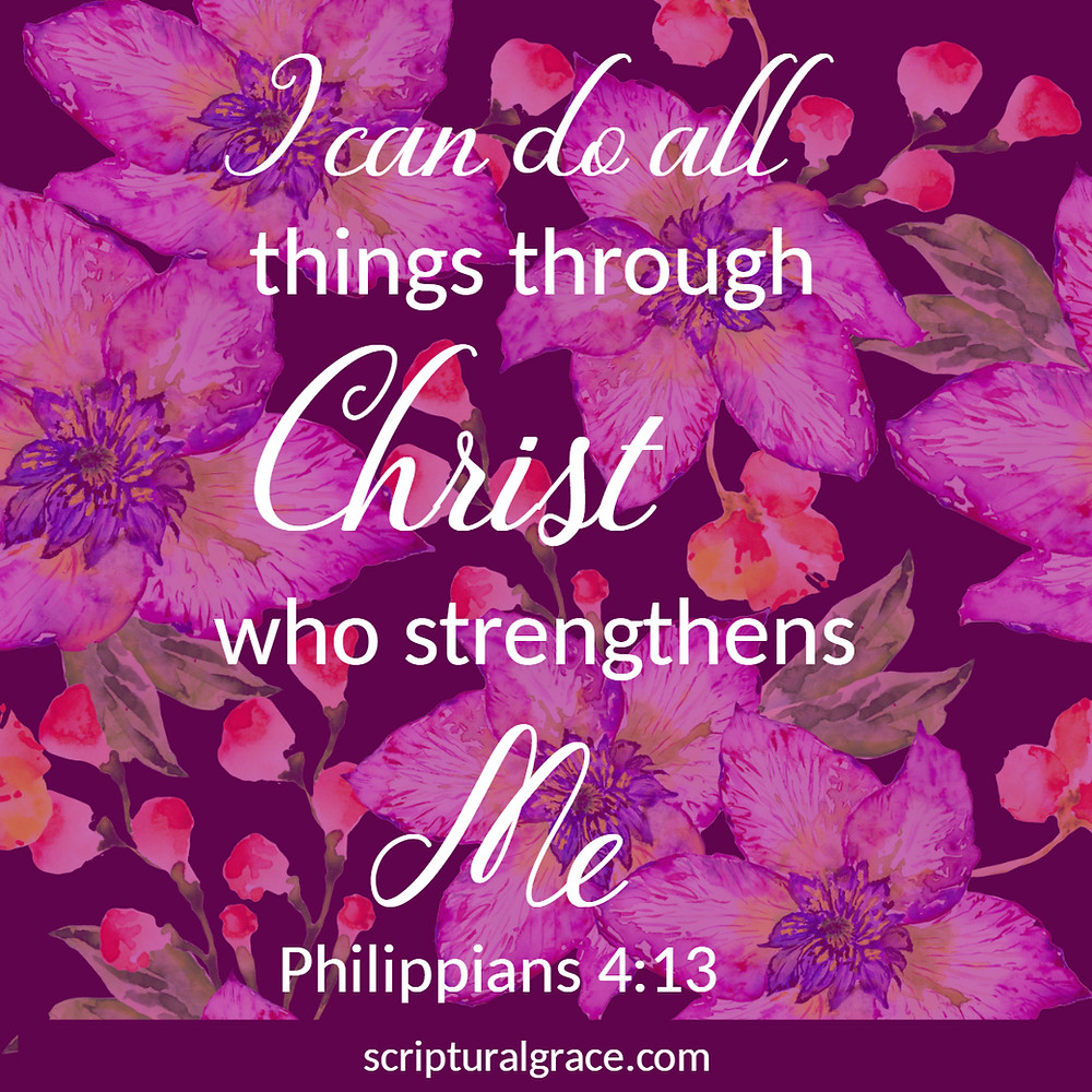 Ican do all things through Christ that strengthens me. Phillipians 4:13