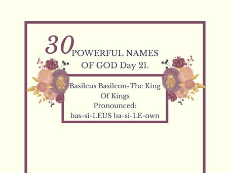 Basileus Basileon-The King Of Kings: Biblical Meaning And Praying The Names Of God.