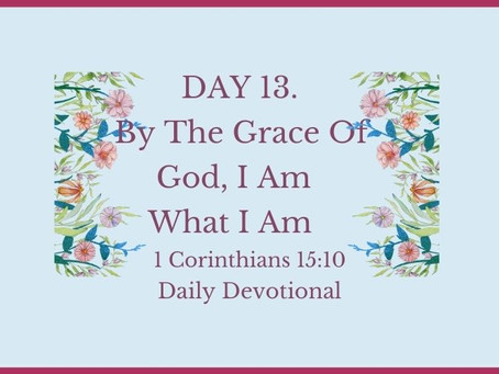 Devotional Bible Study: By The Grace Of God, I Am What I Am               1 Corinthians 15:10.