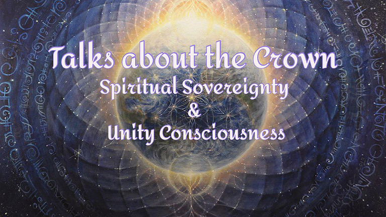 Talks about the Crown - Spiritual Sovereignty and Unity Consciousness