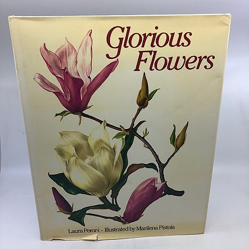 GLORIOUS FLOWERS BY LAURA PERONI ILLUSTRATED BY MARILENA PISTOIA