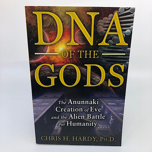 DNA OF THE GODS BY CHRIS H. HARDY, PH.D.