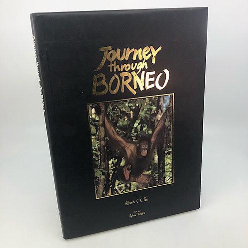 JOURNEY THROUGH BORNEO BY ALBERT C.K. TEO & SYLVIA YORATH