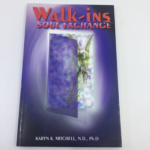 WALK-INS : SOUL EXCHANGE BY KARYN K. MITCHELL, N.D., PH.D