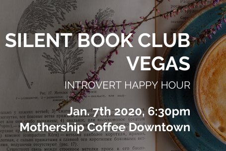 NEXT UP: 1/7/20 Silent Book Club Vegas at Mothership Coffee Downtown