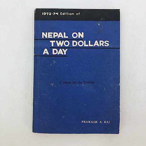 NEPAL ON TWO DOLLARS A DAY BY PRAKASH A. RAJ 1973-1974FIRST EDITION