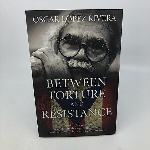 BETWEEN TORTURE & RESISTANCE BY OSCAR LOPEZ RIVERA