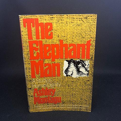 THE ELEPHANT MAN A STUDY IN HUMAN DIGNITY BY ASHLEY MONTAGU