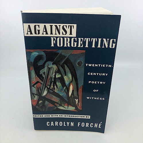 AGAINST FORGETTING: 20TH CENTURY POETRY OF WITNESS BY CAROLYN FORCHE'