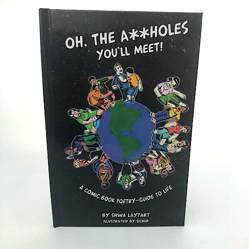 OH, THE A**HOLES YOU'LL MEET! BY SHWA LAYTART (LIMITED EDITION)