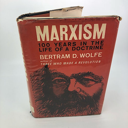 MARXISM:  100 YEARS IN THE LIFE OF A DOCTRINE BY BERTRAM D. WOLFE