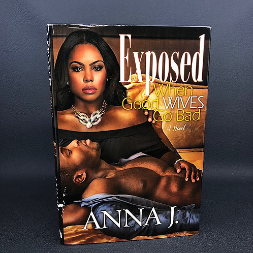 EXPOSED, WHEN GOOD WIVES GO BAD BY ANNA J.