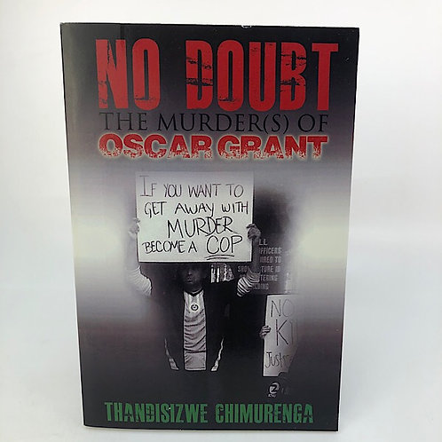 NO DOUBT: THE MURDER(S) OF OSCAR GRANT BY THANDISIZWE CHIMURENGA