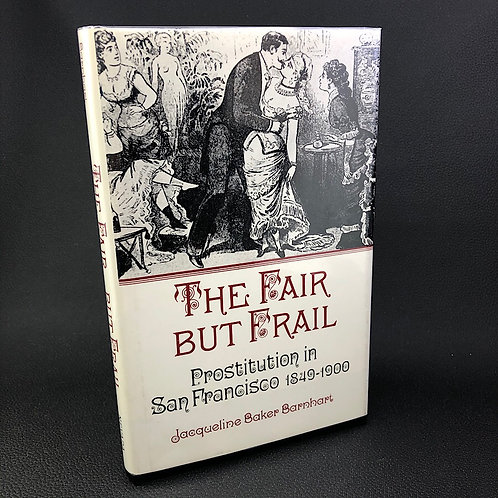 THE FAIR BUT FRAIL PROSTITUTION IN SAN FRANCISCO 1849-1900