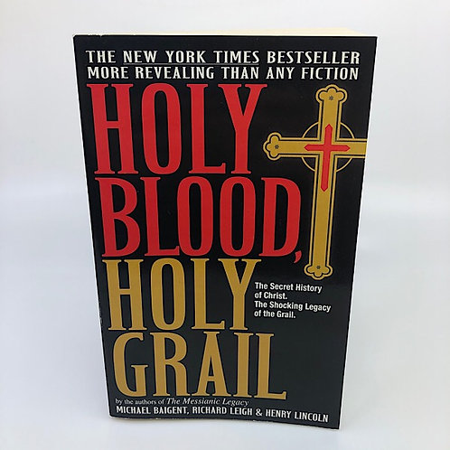 HOLY BLOOD, HOLY GRAIL BY MICHAEL BAIGENT, RICHARD LEIGH, & HENRY LINCOLN