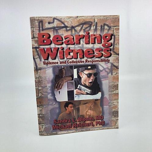 BEARING WITNESS BY SANDRA L. BLOOM MD & MICHAEL REICHERT PHD
