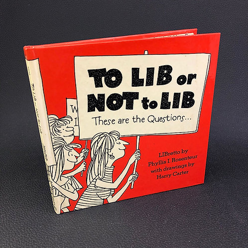 TO LIB OR NOT TO LIB THESE ARE THE QUESTIONS...LIBRETTO BY PHYLLIS I. ROSENTEUR
