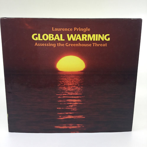 GLOBAL WARMING : ASSESSING THE GREENHOUSE THREAT BY LAURENCE PRINGLE