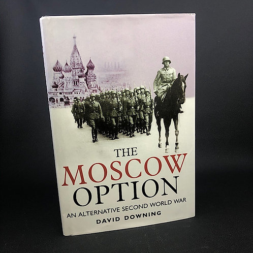 THE MOSCOW OPTION AN ALTERNATIVE SECOND WORLD WAR