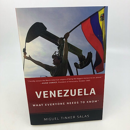 VENEZUELA: WHAT EVERYONE NEEDS TO KNOW BY MIGUEL TINKER SALAS