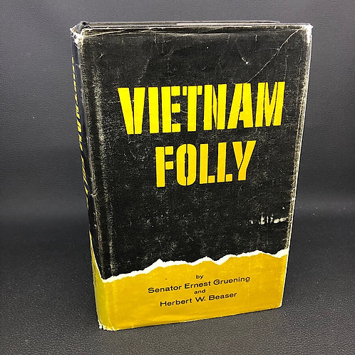 VIETNAM FOLLY BY SENATOR ERNEST GRUENING