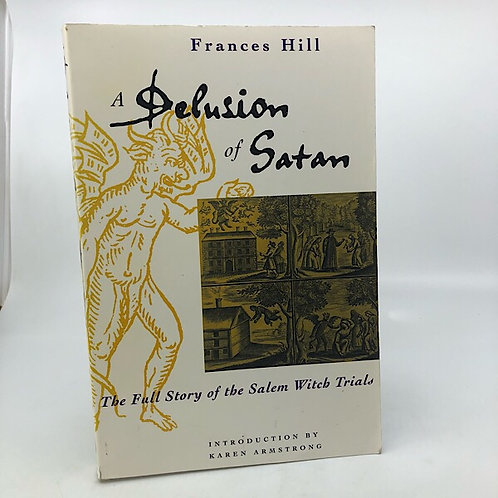 A DELUSION OF SATAN: THE FULL STORY OF THE SALEM WITCH TRIALS BY FRANCES HILL
