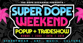 NEXT UP: CANCELLED 11/23/19 The Dope Exchange, Super Dope Weekend Popup and Tradeshow