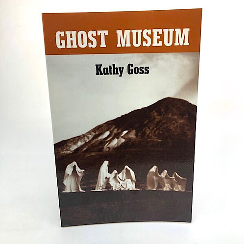 GHOST MUSEUM BY KATHY GOSS