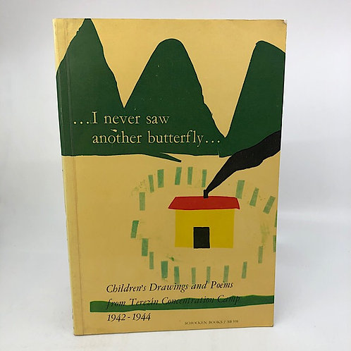I NEVER SAW ANOTHER BUTTERFLY: CHILDREN'S DRAWINGS & POEMS 1942-1944