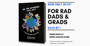Oh, the A**holes You'll Meet On Sale Now for Your Rad Dads and Grads