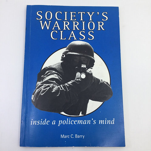 SOCIETY'S WARRIOR CLASS : INSIDE A POLICEMAN'S MIND BY MARC C. BARRY (SIGNED)