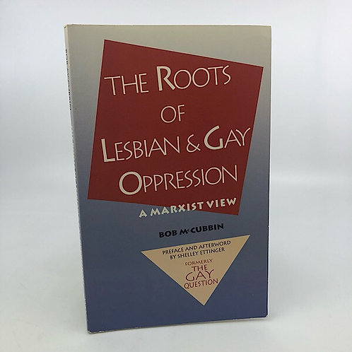 THE ROOTS OF LESBIAN & GAY OPPRESSION BY BOB MCCUBBIN