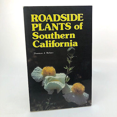 ROADSIDE PLANTS OF SOUTHERN CALIFORNIA BY THOMAS J. BELZER